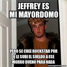 Jeffrey Meme - meme scumbag steve jeffrey es mi mayordomo pero se cree rockstar