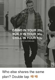Grinding Meme - grind in your 20s build in your 30s chill in your 40s life