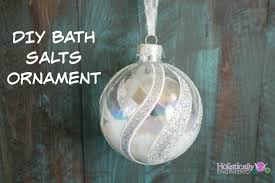 Ornament Chandelier Diy by Diy Gifts Bath Salts Ornament Holistically Engineered