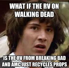 Rv Meme - what if the rv on walking dead is the rv from breaking bad and amc