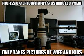 Photography Meme - professional photography and studio equipment only takes pictures