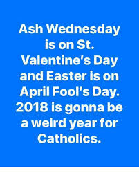 St Valentine Meme - ash wednesday is on st valentine s day and easter is on april