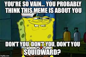 Squidward Meme Generator - dont you squidward meme imgflip