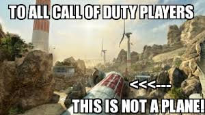 Funny Call Of Duty Memes - meme maker to all call of duty players this is not a plane