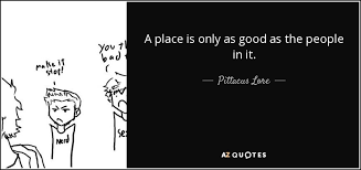 A Place Lore Pittacus Lore Quote A Place Is Only As As The In