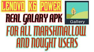 lenovo power apk lenovo k6 power galary apk only for nought users