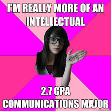 Communication Major Meme - i m really more of an intellectual 2 7 gpa communications major