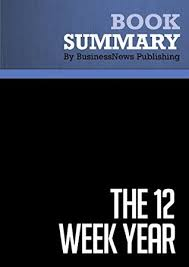 the 12 week year book summary the 12 week year brian p and michael lennington