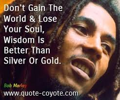 bob marley don t gain the and lose your soul wisdom