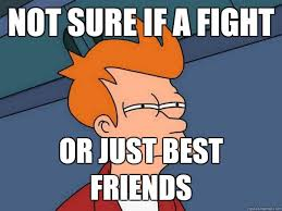 Fighting Memes - funny memes about friends fighting image memes at relatably com