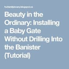 Installing A Banister Beauty In The Ordinary Installing A Baby Gate Without Drilling