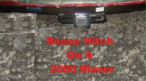 reese tow hitch on a 2000 chevy blazer youtube