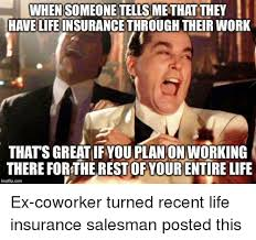 Insurance Meme - when someone tellsmethat they have life insurance through theirwork