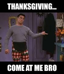 Come At Me Meme - come at me bro funny thanksgiving meme