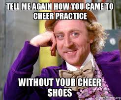 I Make Shoes Meme - tell me again how you came to cheer practice without your cheer
