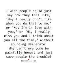 Loving My Best Friend Quotes by I Wish People Could Just Say How They Feel People Truths And