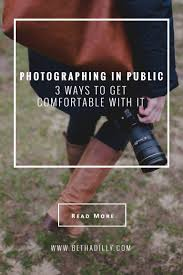 Get Comfortable Photographing In Public 3 Ways To Get Comfortable With It