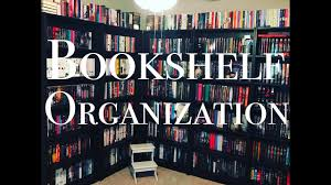 Bookshelf Organization Bookshelf Organization 2017 Youtube