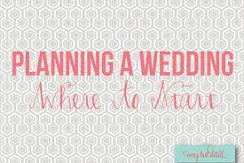 planning a wedding planning a wedding where to start every last detail