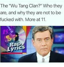 Wu Tang Clan Meme - the wu tang clan who they are and why they are not to be fucked
