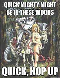 White Knight Meme - quick mighty might be in these woods quick hop up white knight