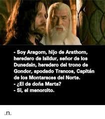 Aragorn Meme - l m aragorn son of arathorn chieftain and king of the dunedain heir