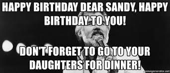 Kenny Rogers Meme - happy birthday dear sandy happy birthday to you don t forget to go