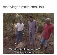 Small Talk Meme - trying to make small talk funny memes daily lol pics