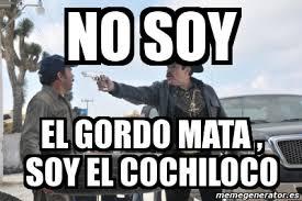 Memes De Cochiloco - meme personalizado no soy el gordo mata soy el cochiloco 2008152