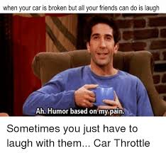 Broken Car Meme - when your car is broken but all your friends can do is laugh ah