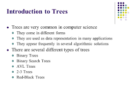 trees introduction to trees trees are very common in computer