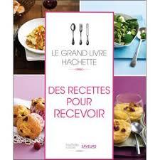 fnac livre de cuisine le grand livre hachette des recettes pour recevoir broché