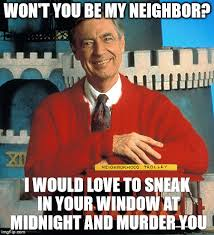 Serial Killer Memes - mr rogers the serial killer meme generator imgflip