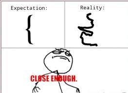 Close Enough Meme - close enough meme expectations and reality lagging pinterest