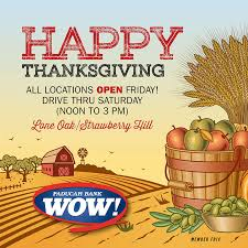 thanksgiving hours we are open friday and saturday paducah bank