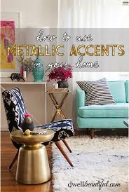 Home Decor Accent How To Use Metallic Accents In Your Home Dwell Beautiful