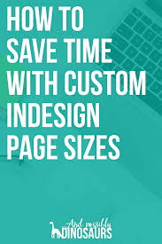 how to save time with custom indesign page sizes and possibly