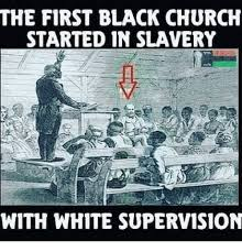 Black Church Memes - pics me me the first black church started in slave