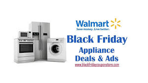 black friday appliances 2017 walmart black friday 2017 appliance deals sales and ads black