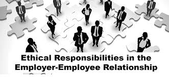 ethical responsibilities in the employer employee relationship