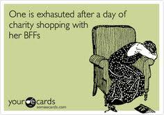 one is exhasuted after a day of charity shopping with bffs