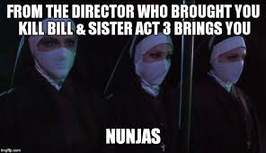 Kill Bill Meme - from the director who brought you kill bill sister act 3 brings