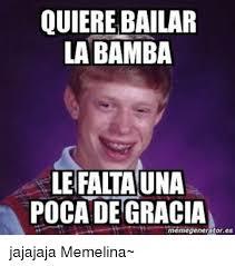 La Bamba Meme - quiere bailar la bamba lefaltauna pocadegracia memegeneratores ac