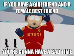 Bad Friend Meme - if you have a girlfriend and a female best friend weknowmemes
