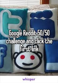Challenge Reddit Reddit 50 50 Challenge And Click The Link