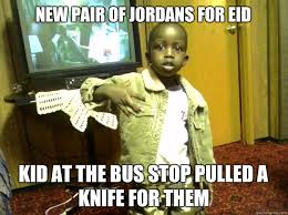 Ghetto Funny Memes - new pair of jordans for eid kid at the bus stop pulled a knife for
