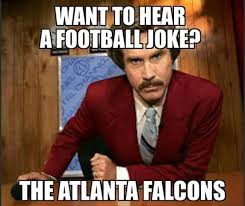 Atlanta Memes - 22 meme internet want to hear a football joke the atlanta falcons