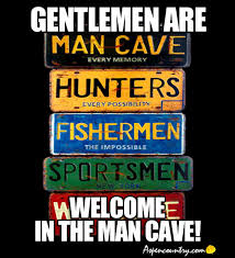 Man Cave Meme - man cave meme gentlemen are welcome in the man cave must be a