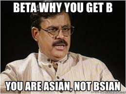 Asian Father Meme Generator - beta why you get b you are asian not bsian typical indian dad