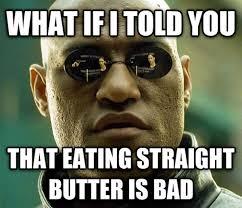 Butter Meme - butter is bad meme bodybuilding supplements sports nutrition
